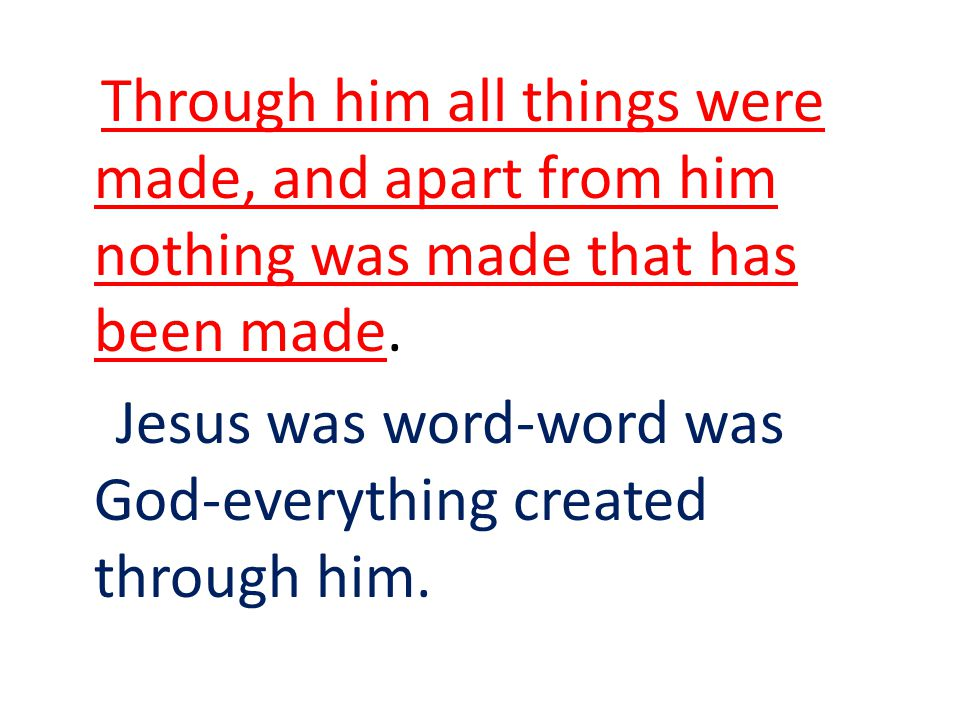Through him all things were made, and apart from him nothing was made that has been made.