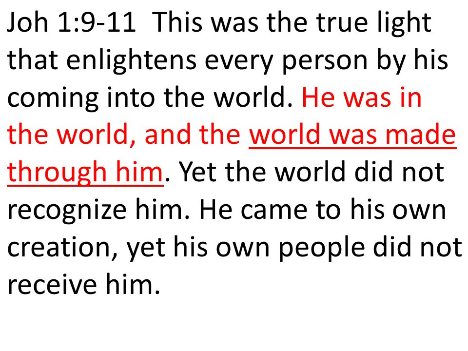 Joh 1:9-11 This was the true light that enlightens every person by his coming into the world.