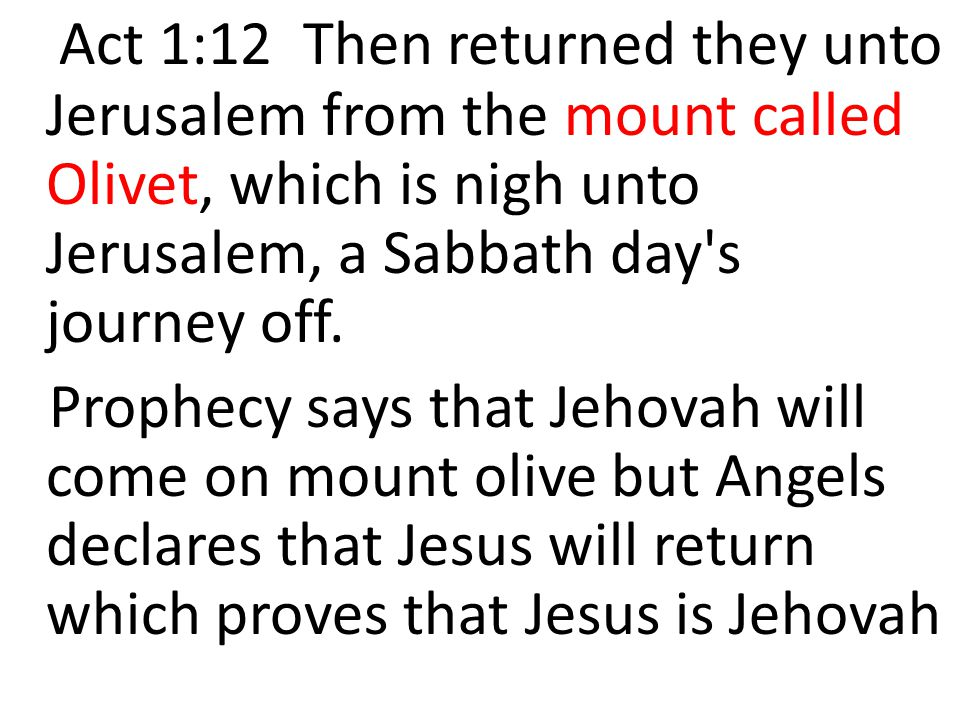 Act 1:12 Then returned they unto Jerusalem from the mount called Olivet, which is nigh unto Jerusalem, a Sabbath day s journey off.