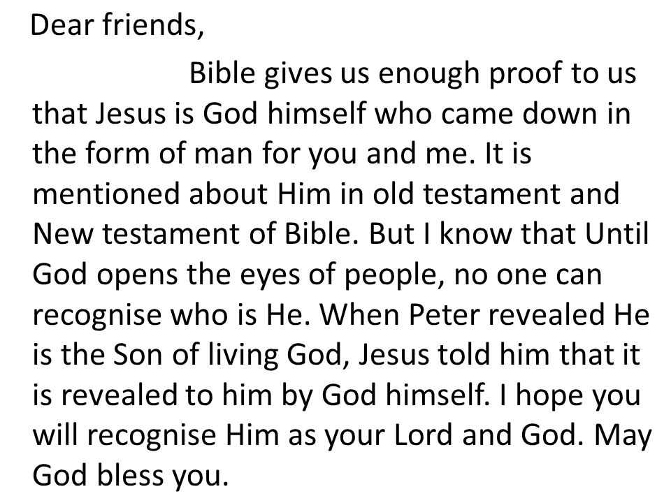 Dear friends, Bible gives us enough proof to us that Jesus is God himself who came down in the form of man for you and me.