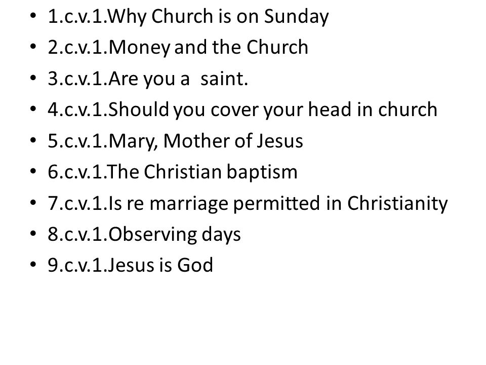 1.c.v.1.Why Church is on Sunday 2.c.v.1.Money and the Church 3.c.v.1.Are you a saint.