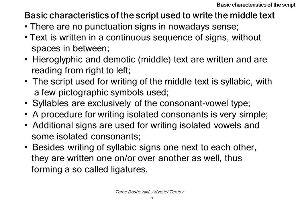 Tome Boshevski, Aristotel Tentov 5 Basic characteristics of the script used to write the middle text There are no punctuation signs in nowadays sense;