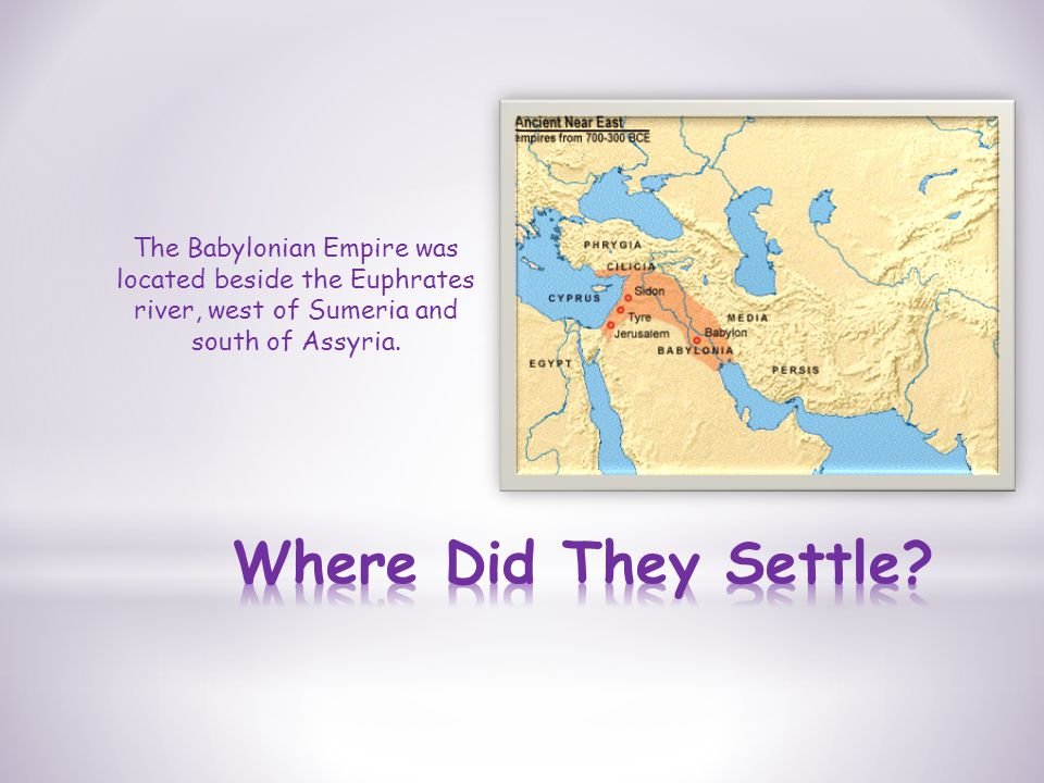 The Babylonian Empire was located beside the Euphrates river, west of Sumeria and south of Assyria.