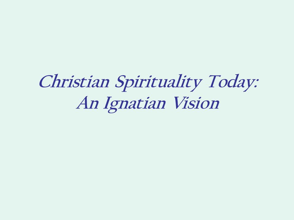 Christian Spirituality Today: An Ignatian Vision