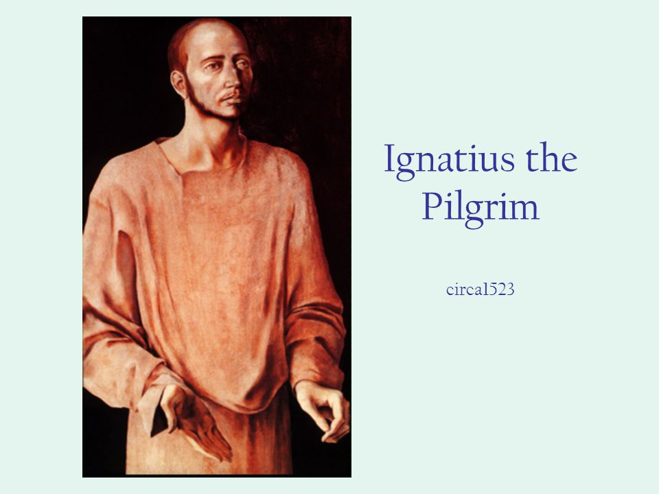 Ignatius the Pilgrim circa1523