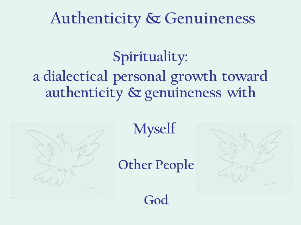 Myself Other People God Authenticity & Genuineness Spirituality: a dialectical personal growth toward authenticity & genuineness with