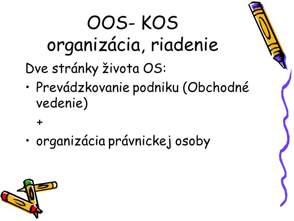 Odlišnosti OOS- KOS organizácia, riadenie Dve stránky života OS: Prevádzkovanie podniku (Obchodné vedenie) + organizácia právnickej osoby