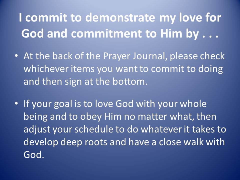 I commit to demonstrate my love for God and commitment to Him by...