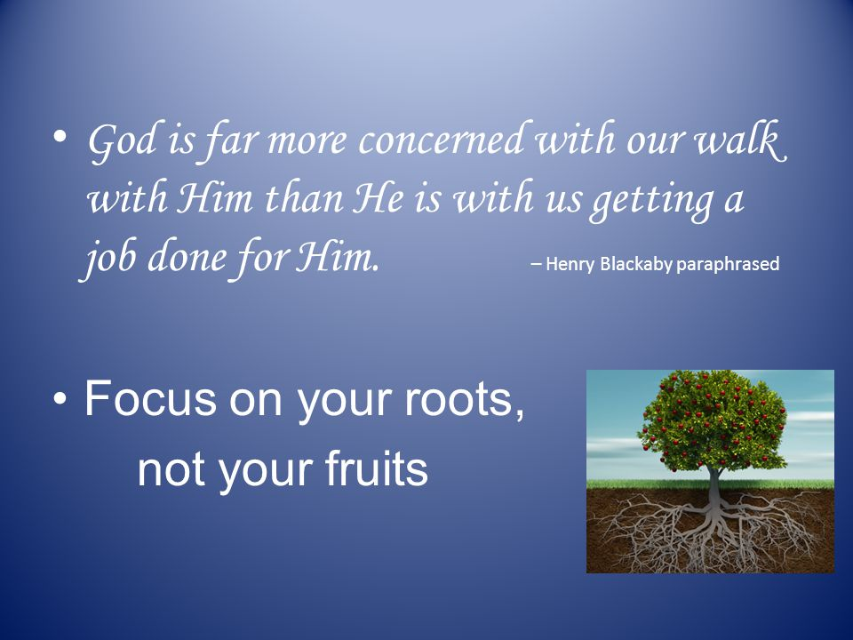 God is far more concerned with our walk with Him than He is with us getting a job done for Him.