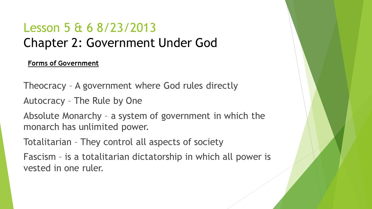 Lesson 5 & 6 8/23/2013 Chapter 2: Government Under God Theocracy – A government where God rules directly Autocracy – The Rule by One Absolute Monarchy