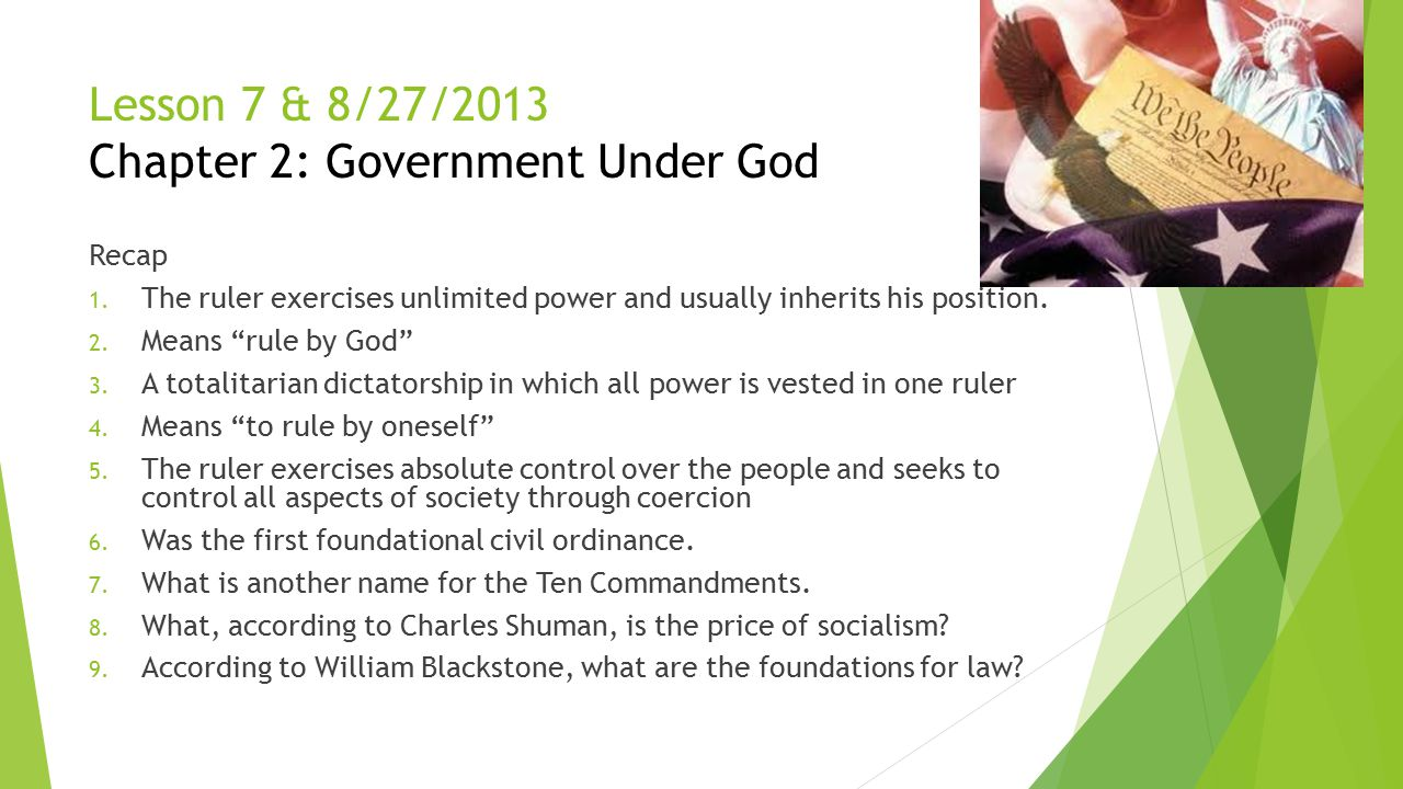 """Lesson 7 & 8/27/2013 Chapter 2: Government Under God Recap 1. The ruler exercises unlimited power and usually inherits his position. 2. Means """"rule by"""