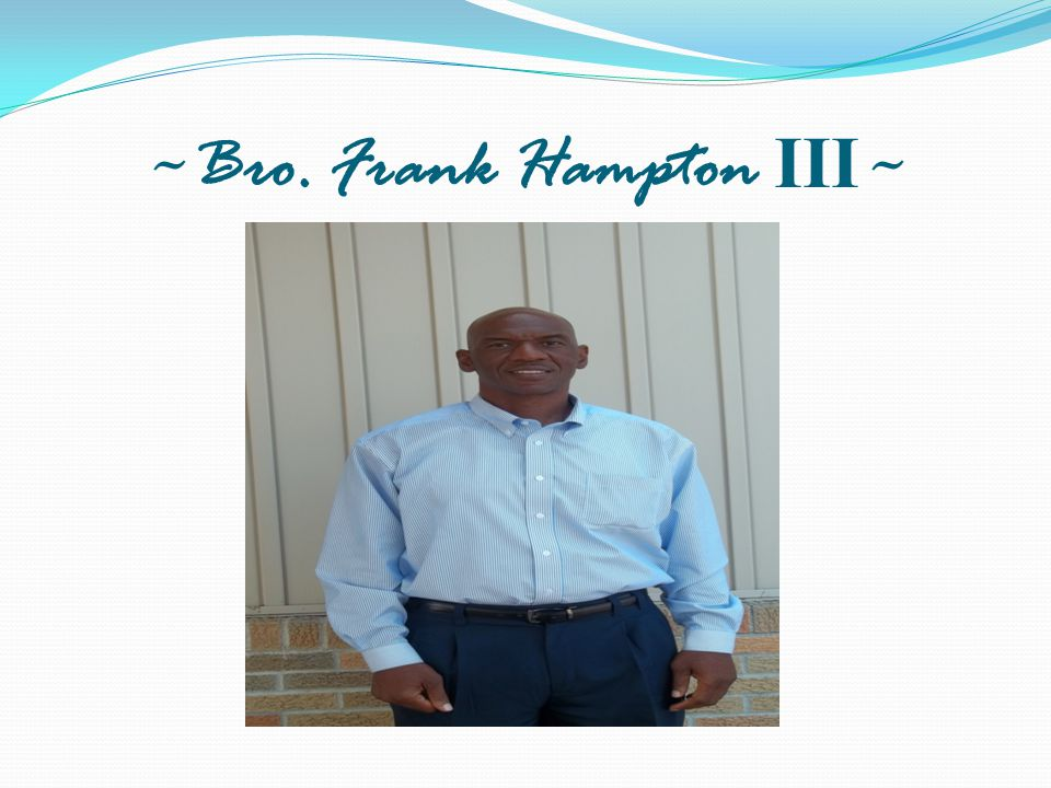 ~Bro. Frank Hampton III ~