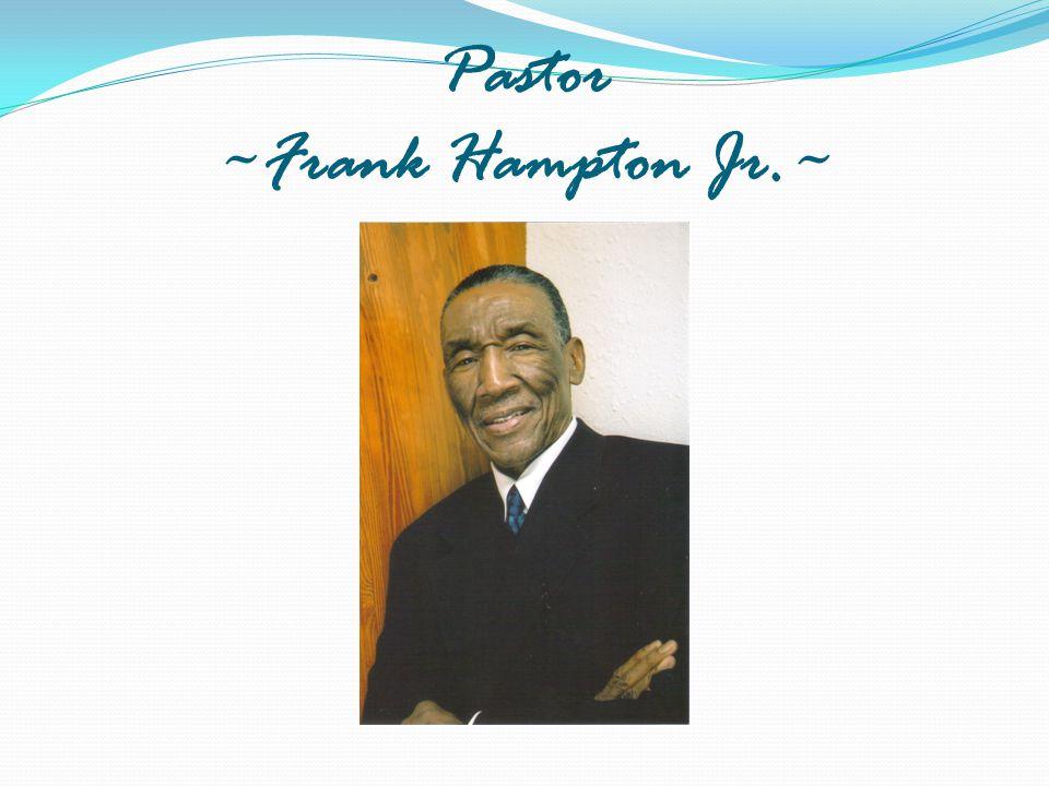 Pastor ~Frank Hampton Jr.~