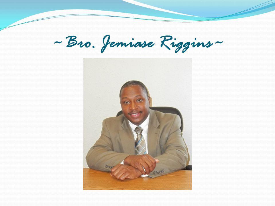 ~Bro. Jemiase Riggins~