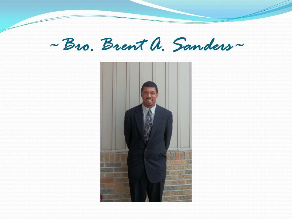 ~Bro. Brent A. Sanders~