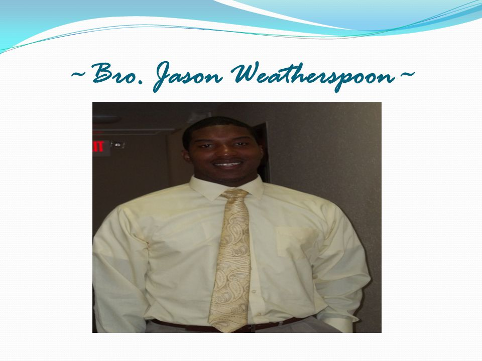 ~Bro. Jason Weatherspoon~
