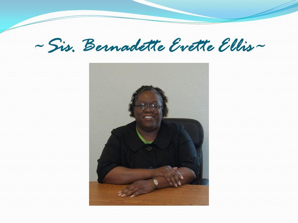 ~Sis. Bernadette Evette Ellis~
