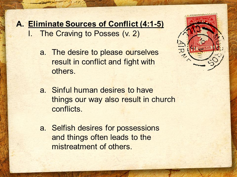 A.Eliminate Sources of Conflict (4:1-5) I.The Craving to Posses (v.