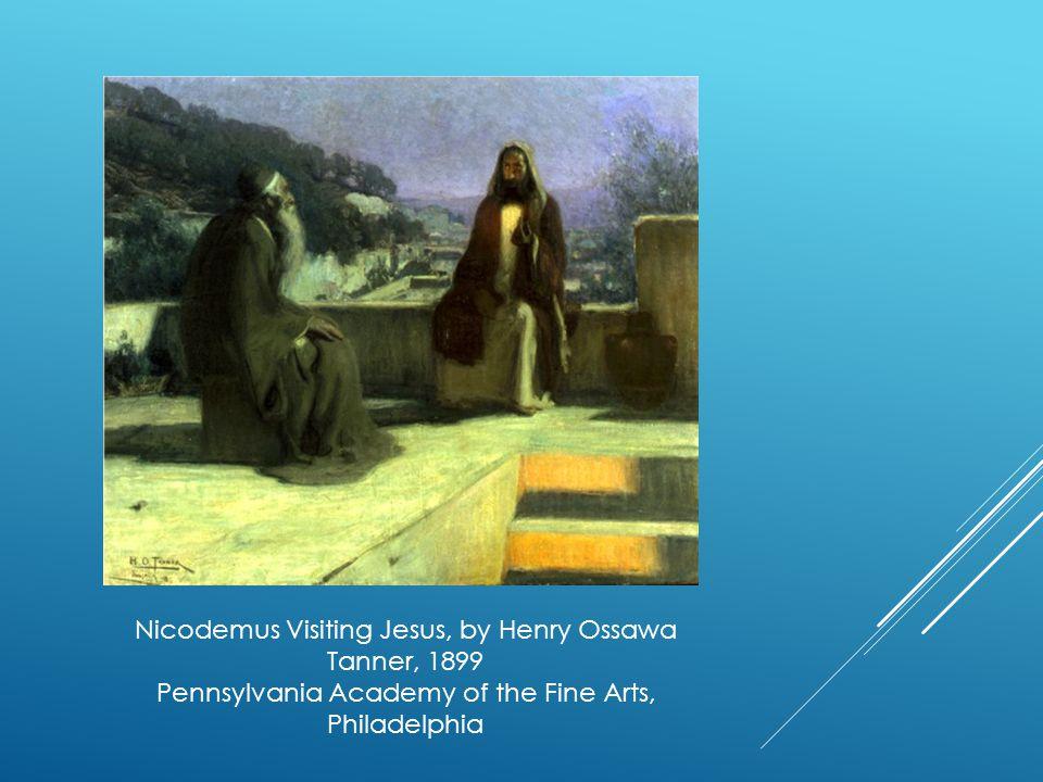 Nicodemus Visiting Jesus, by Henry Ossawa Tanner, 1899 Pennsylvania Academy of the Fine Arts, Philadelphia