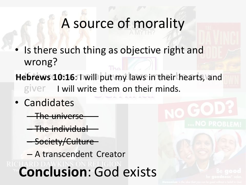 A source of morality Is there such thing as objective right and wrong.