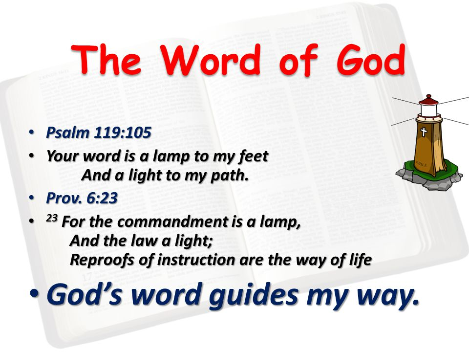 The Word of God Psalm 119:105 Psalm 119:105 Your word is a lamp to my feet And a light to my path. Your word is a lamp to my feet And a light to my pa