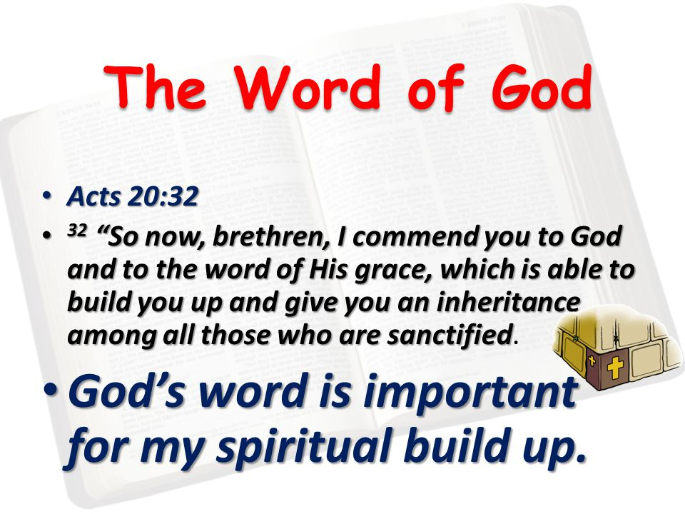 """The Word of God Acts 20:32 Acts 20:32 32 """"So now, brethren, I commend you to God and to the word of His grace, which is able to build you up and give"""