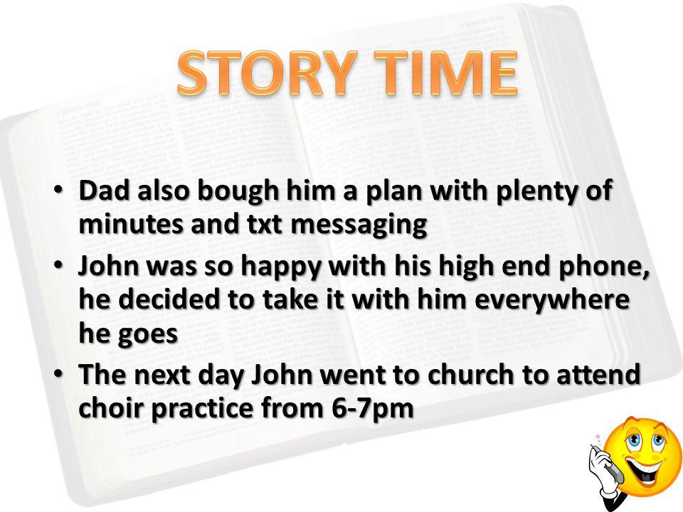 Dad also bough him a plan with plenty of minutes and txt messaging Dad also bough him a plan with plenty of minutes and txt messaging John was so happ
