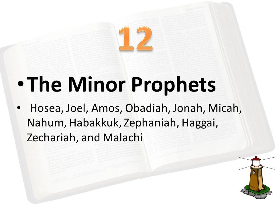 The Minor Prophets Hosea, Joel, Amos, Obadiah, Jonah, Micah, Nahum, Habakkuk, Zephaniah, Haggai, Zechariah, and Malachi