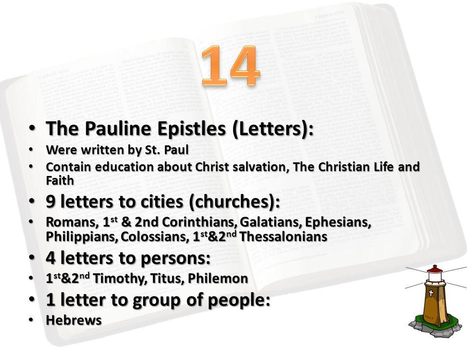 The Pauline Epistles (Letters): The Pauline Epistles (Letters): Were written by St. Paul Were written by St. Paul Contain education about Christ salva
