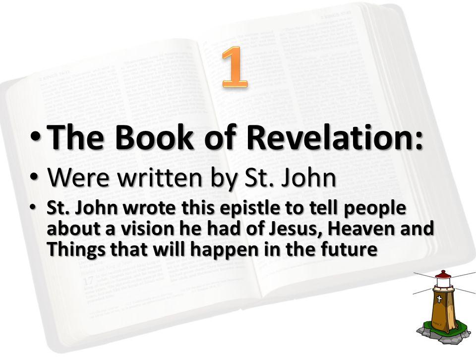 The Book of Revelation: The Book of Revelation: Were written by St.