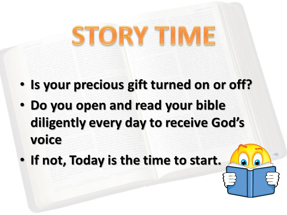 Is your precious gift turned on or off? Is your precious gift turned on or off? Do you open and read your bible diligently every day to receive God's