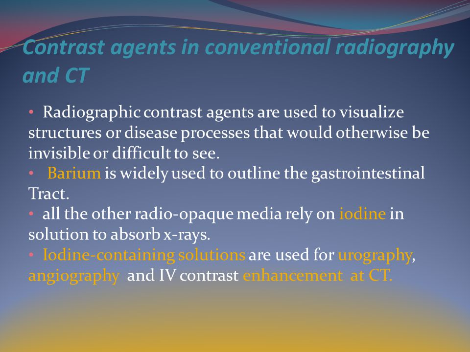 Contrast agents in conventional radiography and CT Radiographic contrast agents are used to visualize structures or disease processes that would otherwise be invisible or difficult to see.