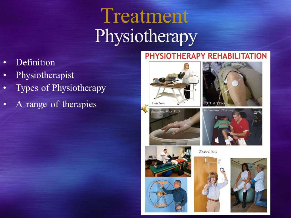 Physiotherapy Definition Physiotherapist Types of Physiotherapy A range of therapies Treatment