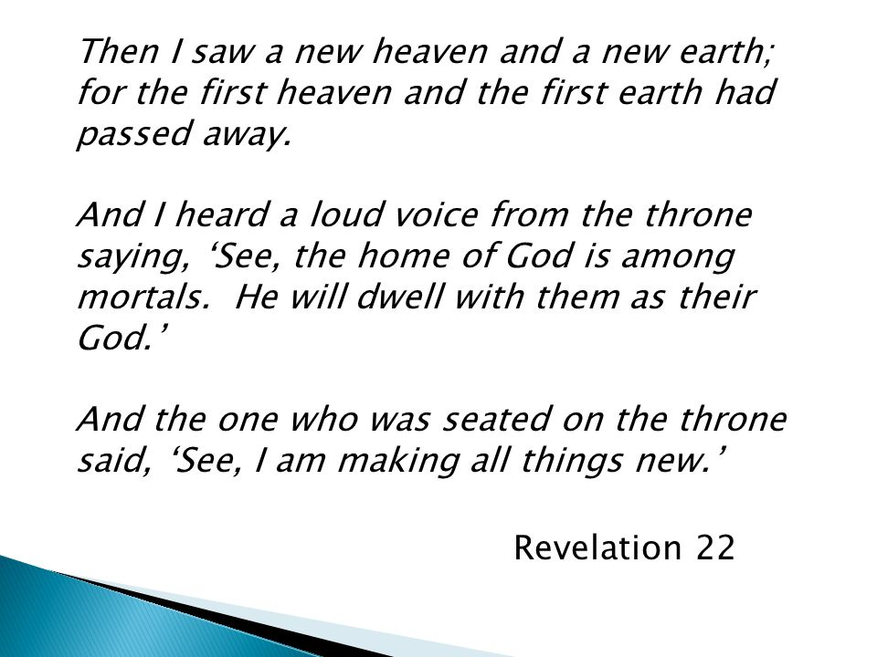 Then I saw a new heaven and a new earth; for the first heaven and the first earth had passed away.