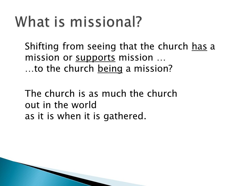 Shifting from seeing that the church has a mission or supports mission … …to the church being a mission.
