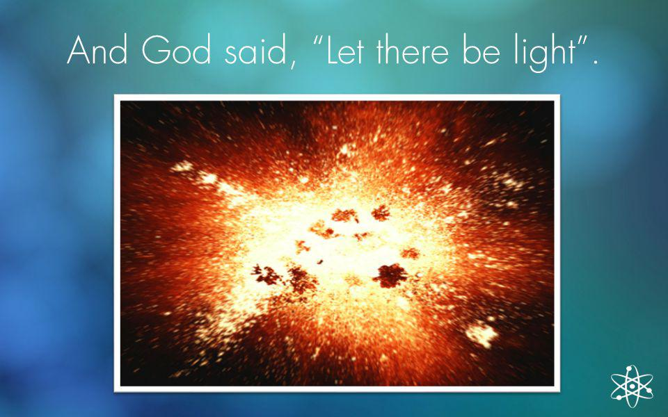 """And God said, """"Let there be light""""."""