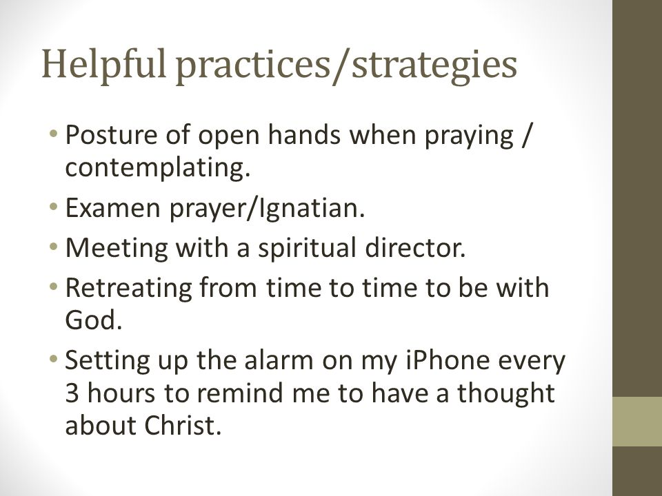 Helpful practices/strategies Posture of open hands when praying / contemplating.