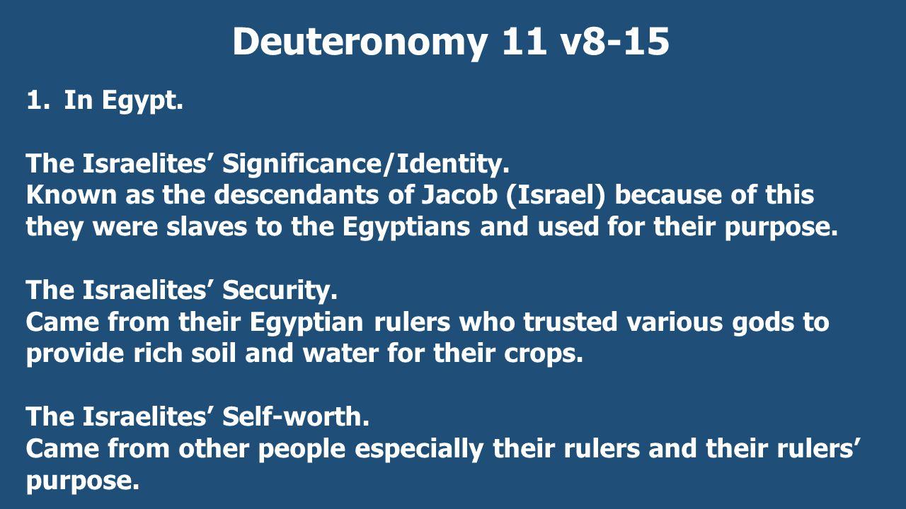 Deuteronomy 11 v8-15 1.In Egypt. The Israelites' Significance/Identity.