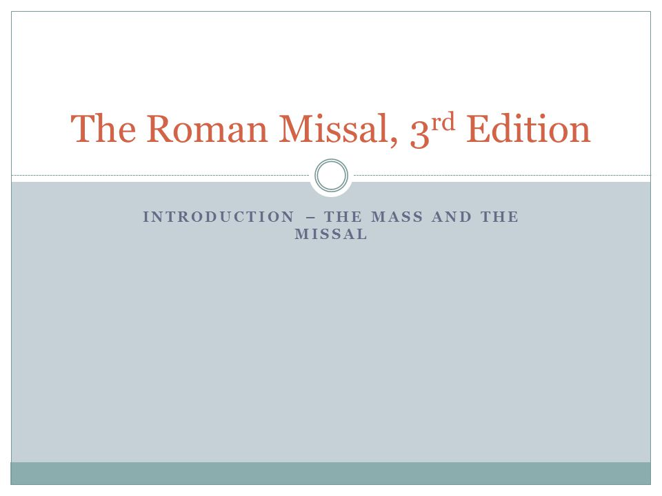 INTRODUCTION – THE MASS AND THE MISSAL The Roman Missal, 3 rd Edition