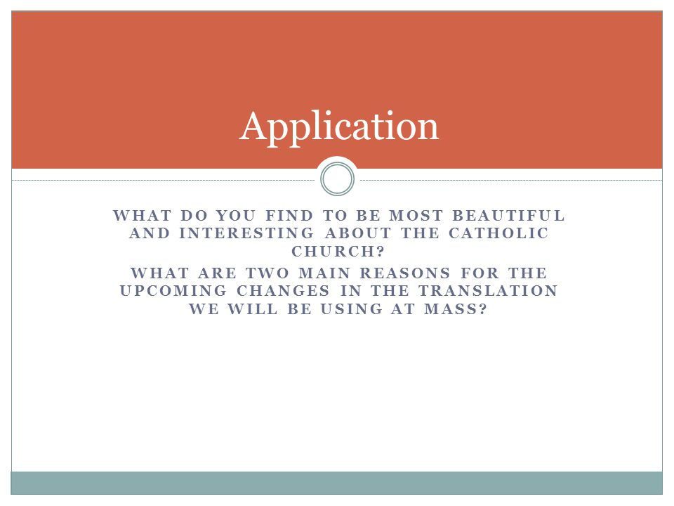 WHAT DO YOU FIND TO BE MOST BEAUTIFUL AND INTERESTING ABOUT THE CATHOLIC CHURCH.