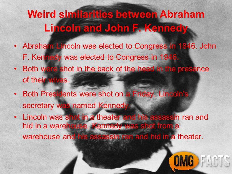 Weird similarities between Abraham Lincoln and John F. Kennedy Abraham Lincoln was elected to Congress in 1846. John F. Kennedy was elected to Congres