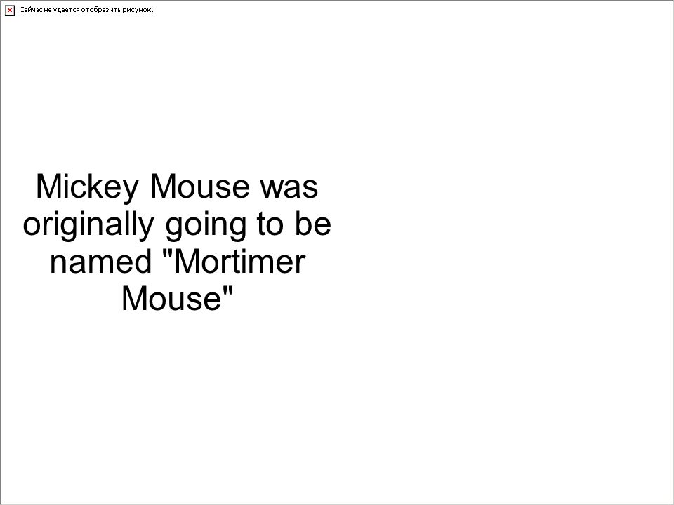 Mickey Mouse was originally going to be named Mortimer Mouse