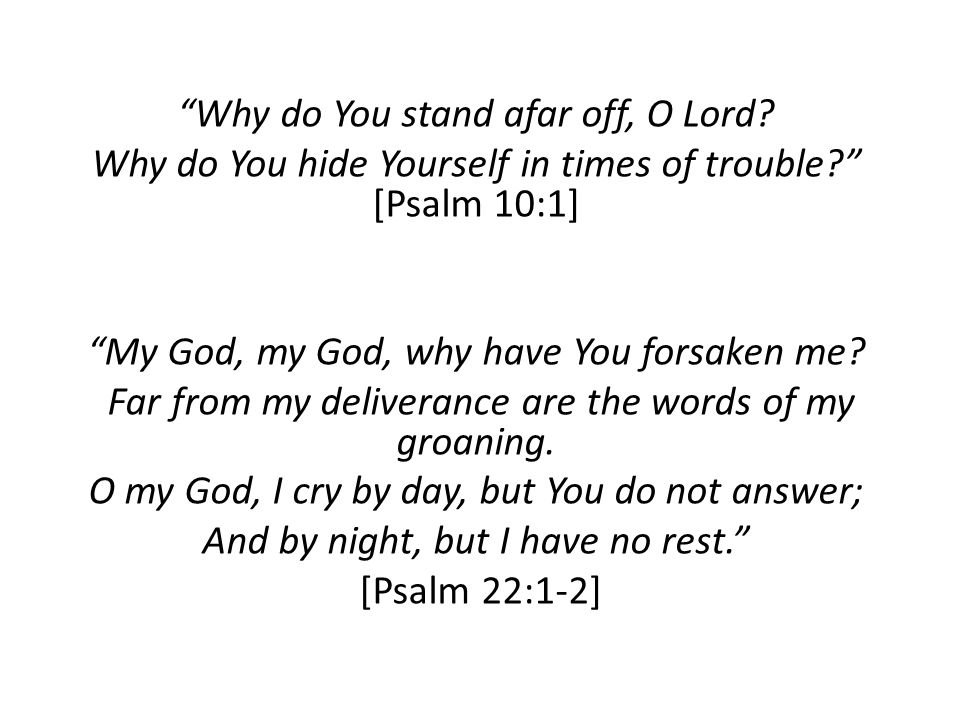 Why do You stand afar off, O Lord.