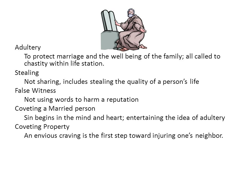 Adultery To protect marriage and the well being of the family; all called to chastity within life station.