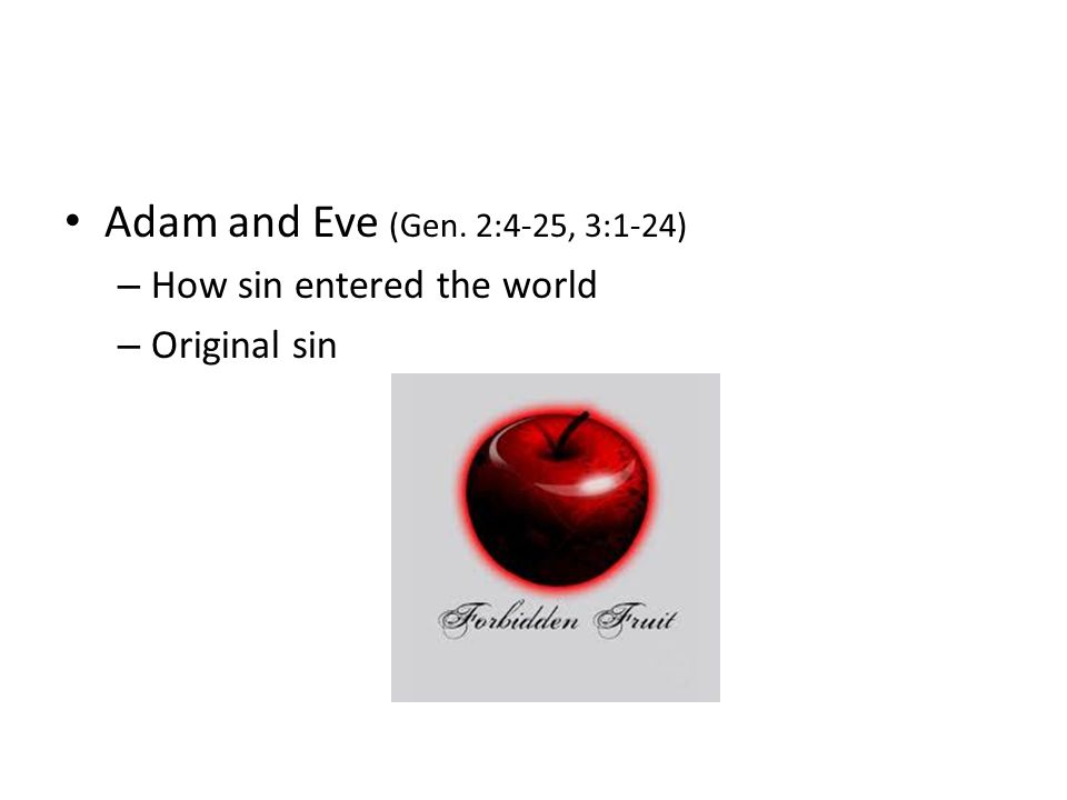 Adam and Eve (Gen. 2:4-25, 3:1-24) – How sin entered the world – Original sin