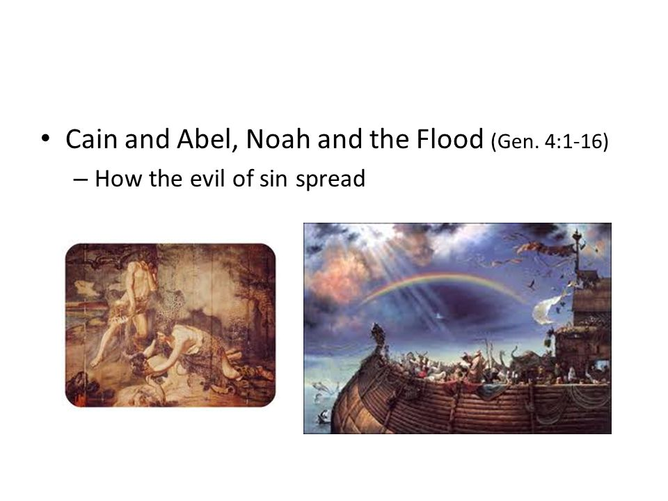 Cain and Abel, Noah and the Flood (Gen. 4:1-16) – How the evil of sin spread