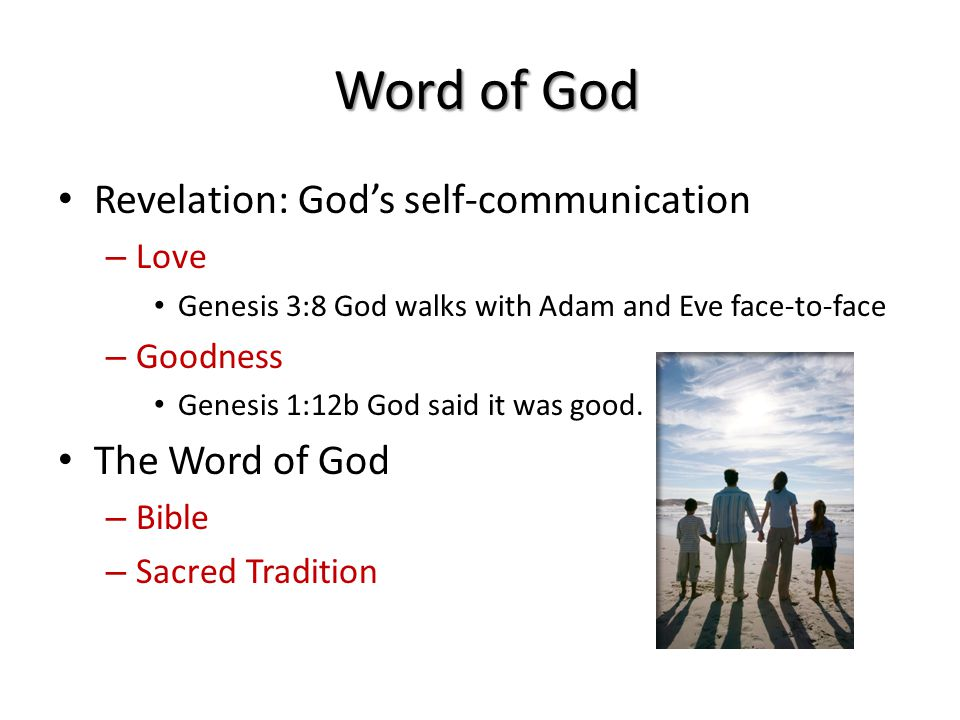 Word of God Revelation: God's self-communication – Love Genesis 3:8 God walks with Adam and Eve face-to-face – Goodness Genesis 1:12b God said it was good.