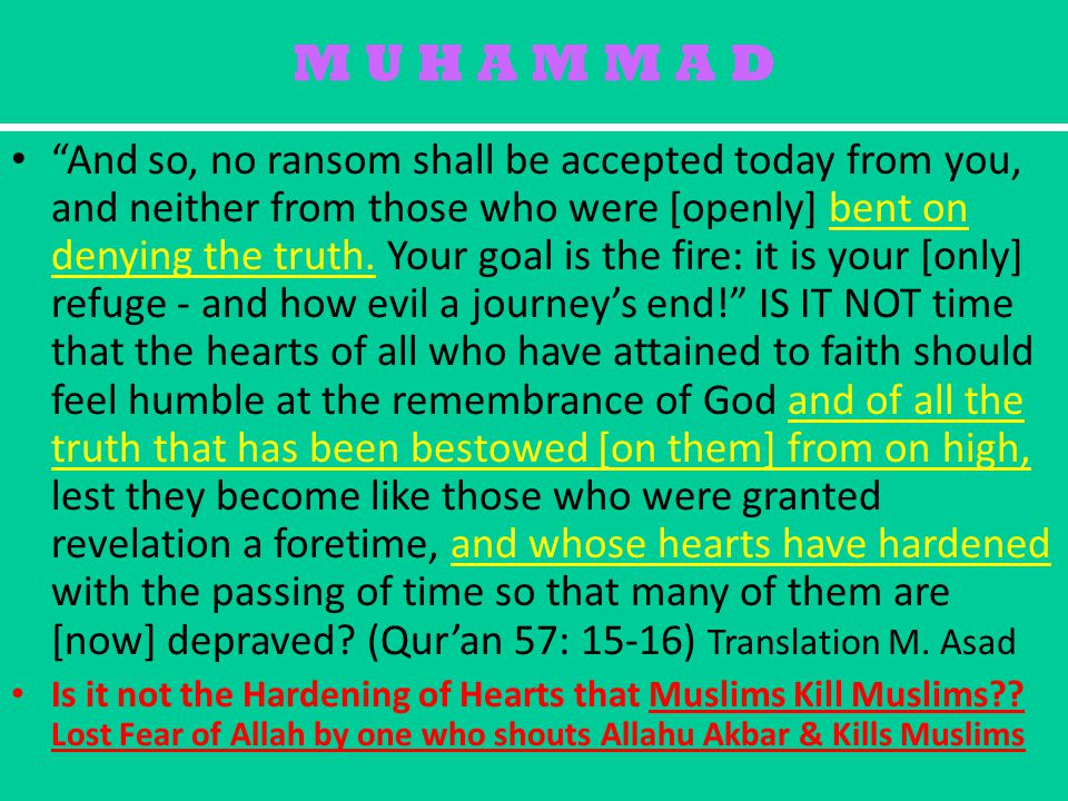 M U H A M M A D And so, no ransom shall be accepted today from you, and neither from those who were [openly] bent on denying the truth.