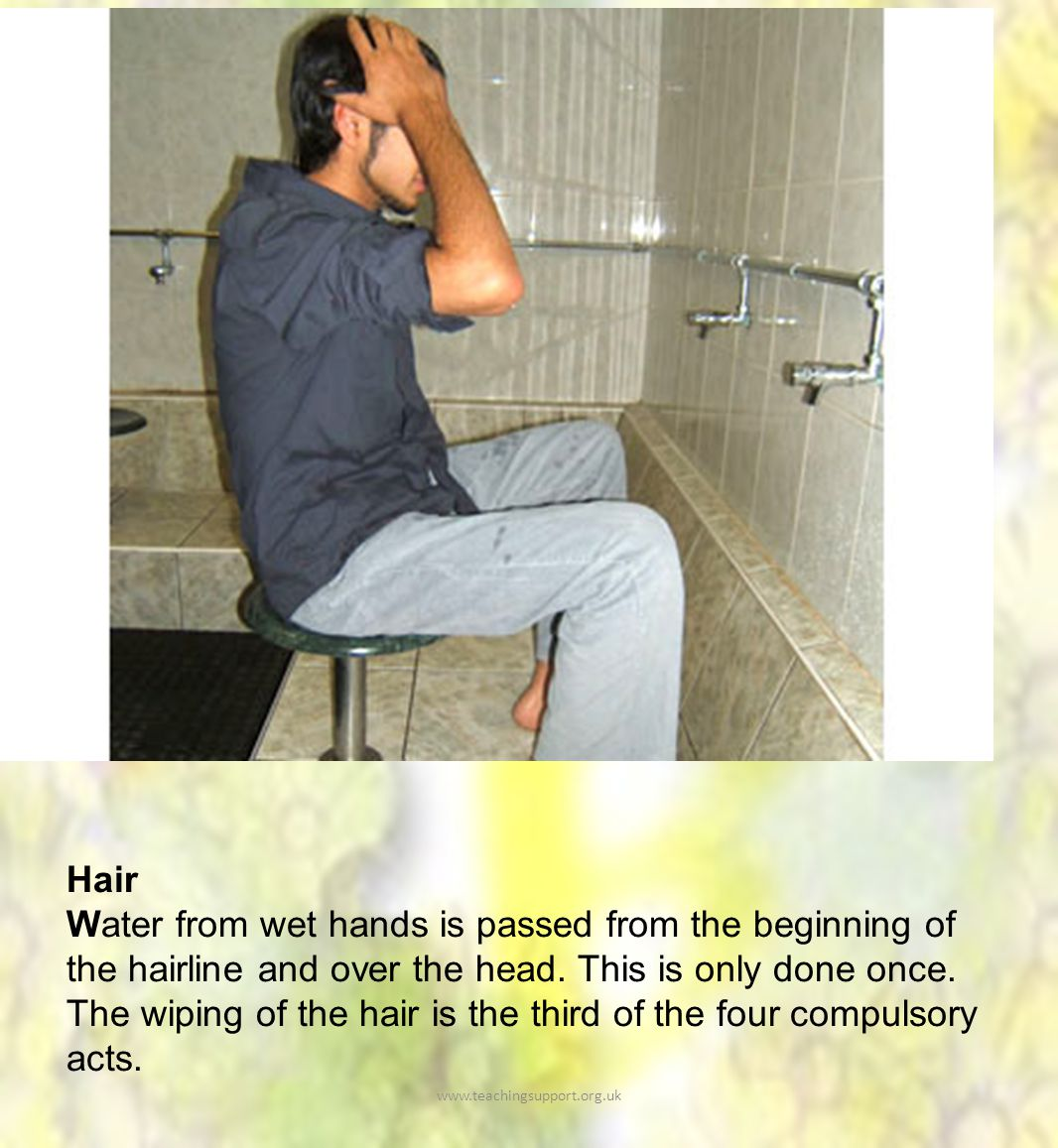Hair Water from wet hands is passed from the beginning of the hairline and over the head.