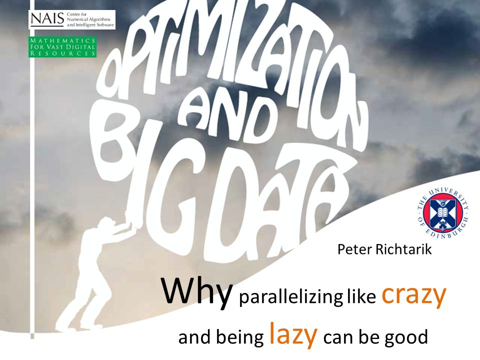 Peter Richtarik Why parallelizing like crazy and being lazy can be good